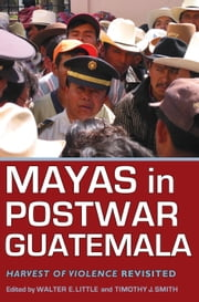 Mayas in Postwar Guatemala - Harvest of Violence Revisited ebook by Walter E. Little,David Stoll,Brenda Rosenbaum,Timothy J. Smith,Abigail E Adams,J Jailey Philpot-Munson,Edward F. Fischer,Robert M. Carmack,Judith M Maxwell,Jennifer Burrell,Jose Oscar Barrera Nunez,Barbara Bocek,Monica DeHart,Peter Benson,Liliana Goldin,Timothy J. Smith
