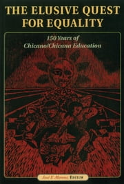 The Elusive Quest for Equality - 150 Years of Chicano/Chicana Education ebook by Jose F. Moreno,Jose F. Moreno