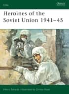 Heroines of the Soviet Union 1941–45 ebook by Henry Sakaida, Christa Hook