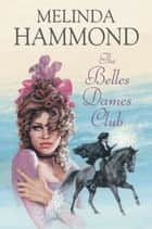 The Belles Dames Club ebook by Melinda Hammond