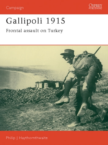 Gallipoli 1915 - Frontal Assault on Turkey ebook by Philip Haythornthwaite
