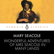 Wonderful Adventures of Mrs Seacole in Many Lands - Penguin Classics audiobook by Mary Seacole