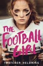 The Football Girl ebook by Thatcher Heldring