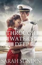 Through Waters Deep (Waves of Freedom Book #1) ebook by Sarah Sundin