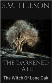 The Darkened Path: The Witch Of Lone Oak ebook by S.M. Tillson
