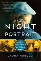 The Night Portrait - A Novel of World War II and da Vinci's Italy ebook by Laura Morelli