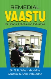 Remedial Vaastu for Shops,Offices and Industries ebook by Dr. N.H. Sahasrabuddhe