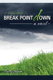 Break Point Down - Game Over--A Novel ebook by Marthy Johnson