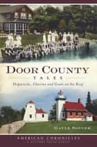 Door County Tales - Shipwrecks, Cherries and Goats on the Roof ebook by Gayle Soucek