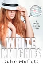 White Knights - A White Knights Novel ebook by Julie Moffett