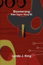 Boomerang - Kate Taylor Story #2 ebook by Lynda J. King