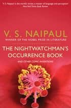 The Nightwatchman's Occurrence Book - And Other Comic Inventions ebook by V. S. Naipaul