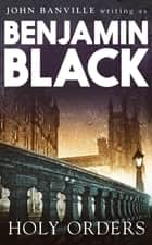 Holy Orders: Quirke 6 ebook by Benjamin Black
