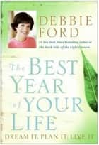 The Best Year of Your Life - Dream It, Plan It, Live It ebook by Debbie Ford