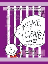 I imagine, I create - Paint, Draw, and Paste ... Your Way! ebook by Aly Rios