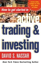 How to Get Started in Active Trading and Investing ebook by David Nassar