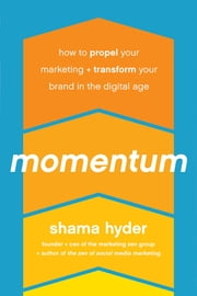 Momentum - How to Propel Your Marketing and Transform Your Brand in the Digital Age ebook by Shama Hyder