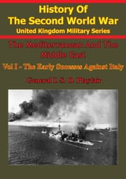 The Mediterranean and Middle East: Volume I The Early Successes Against Italy (To May 1941) [Illustrated Edition] ebook by Major-General I.S.O. Playfair C.B. D.S.O. M.C.,Commander G.M.S. Stitt R.N.,Brigadier C. J. C. Molony,Air Vice-Marshal S.E. Toomer C.B. C.B.E. D.F.C.