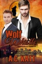 Wolf Whistle ebook by A.C. Katt