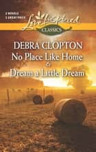No Place Like Home and Dream a Little Dream ebook by Debra Clopton