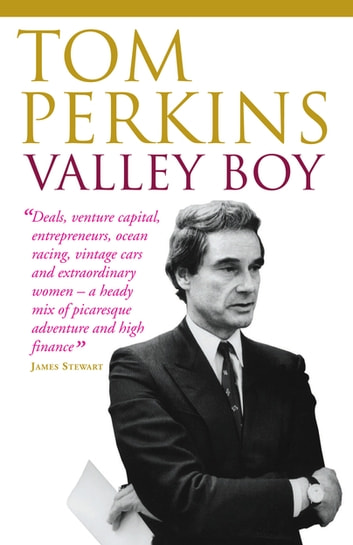 Valley Boy - Adventures of the Renowned Venture Capitalist, Sillicon Valley Entrepreneur and One of the World's Most Successful Businessmen ebook by Tom Perkins
