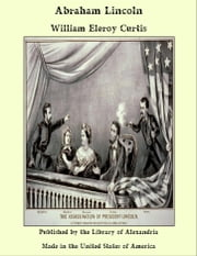 Abraham Lincoln ebook by William Eleroy Curtis