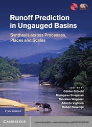 Runoff Prediction in Ungauged Basins - Synthesis across Processes, Places and Scales ebook by Professor Günter Blöschl,Professor Murugesu Sivapalan,Professor Thorsten Wagener,Dr Alberto Viglione,Professor Hubert Savenije