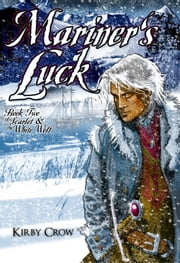 Mariner's Luck - Scarlet and the White Wolf, #2  Ebook di  Kirby Crow