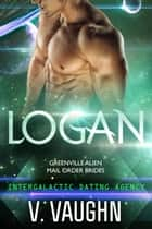 Logan - Alien Mail Order Brides - Intergalactic Dating Agency ebook by V. Vaughn