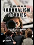 The Handbook of Journalism Studies ebook by Karin Wahl-Jorgensen, Thomas Hanitzsch