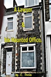 A Lawyer & His Haunted Office ebook by C. Davies