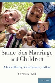 Same-Sex Marriage and Children - A Tale of History, Social Science, and Law ebook by Carlos A. Ball