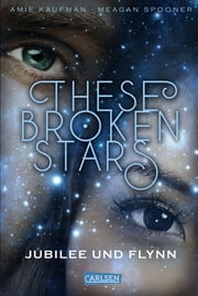 These Broken Stars. Jubilee und Flynn ebook by Amie Kaufman,Meagan Spooner