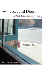 Windows and Doors - A Poet Reads Literary Theory ebook by Natasha Saje
