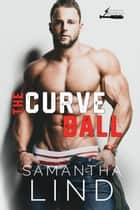 The Curve Ball - Indianapolis Lightning, #2 ebook by Samantha Lind