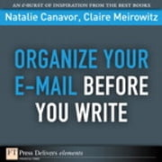 Organize Your E-mail Before You Write ebook by Natalie Canavor,Claire Meirowitz