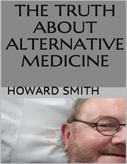 The Truth About Alternative Medicine ebook by Howard Smith