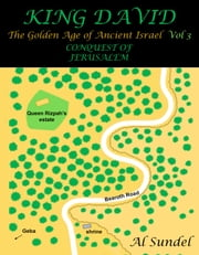 KING DAVID: The Golden Age of Ancient Israel Vol 3 - CONQUEST OF JERUSALEM ebook by Al  Sundel