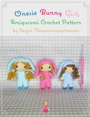 Onesie Bunny Girls Amigurumi Crochet Pattern ebook by Sayjai Thawornsupacharoen