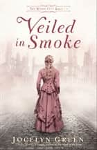 Veiled in Smoke (The Windy City Saga Book #1) ebook by Jocelyn Green