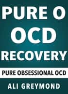 Pure O OCD Recovery Program ebook by Ali Greymond