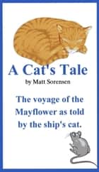 A Cat's Tale ebook by Matt Sorensen