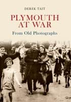 Plymouth at War From Old Photographs ebook by Derek Tait