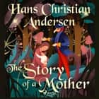 The Story of a Mother audiobook by Hans Christian Andersen