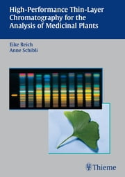 High-Performance Thin-Layer Chromatography for the Analysis of Medicinal Plants ebook by Eike Reich,Anne Schibli