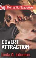 Covert Attraction (Mills & Boon Romantic Suspense) ebook by Linda O. Johnston