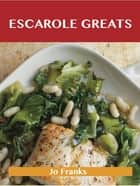 Escarole Greats: Delicious Escarole Recipes, The Top 46 Escarole Recipes ebook by Jo Franks