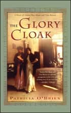 The Glory Cloak - A Novel of Louisa May Alcott and Clara Barton ebook by
