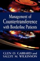 Management of Countertransference with Borderline Patients ebook by Glen O. Gabbard, Sallye M. Wilkinson