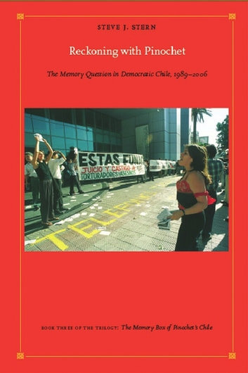 Reckoning with Pinochet - The Memory Question in Democratic Chile, 1989–2006 ebook by Steve J. Stern,Walter D. Mignolo,Irene Silverblatt,Sonia Saldívar-Hull